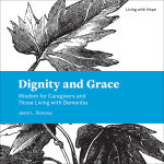 Dignity and Grace: Wisdom for Caregivers and Those Living with Dementia (Paperback/eBook)