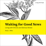 Waiting for Good News: Living with Chronic and Serious Illness