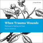 When Trauma Wounds: Pathways to Healing and Hope (Paperback/eBook)