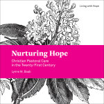 Nurturing Hope: Christian Pastoral Care in the Twenty-First Century (Paperback/eBook)