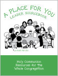 A Place for You Leader Sourcebook: Holy Communion Resources for the Whole Congregation
