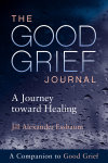 The Good Grief Journal: A Journey toward Healing