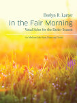 In the Fair Morning: Vocal Solos for the Easter Season