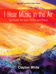 I Hear Music in the Air: Spirituals for Solo Voice and Piano