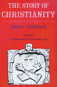 The Story of Christianity, The Reformation to the Present Day: Volume Two