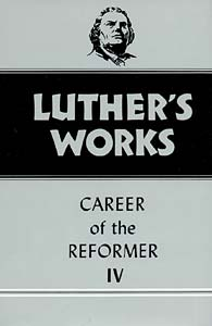 Luther's Works, Volume 34: Career of the Reformer IV