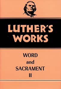 Luther's Works, Volume 36: Word and Sacrament II