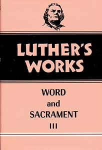 Luther's Works, Volume 37: Word and Sacrament III