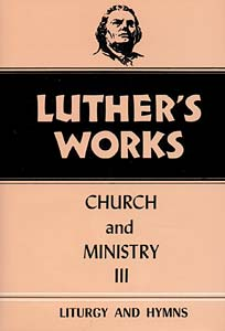 Luther's Works, Volume 41: Church and Ministry III