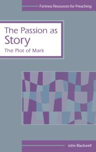 The Passion as Story: The Plot of Mark