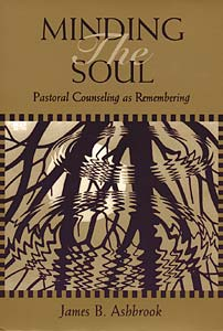 Minding the Soul: Pastoral Counseling as Remembering