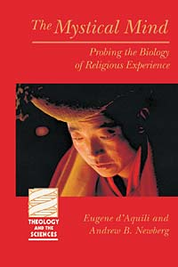 The Mystical Mind: Probing the Biology of Religious Experience
