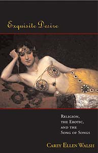 Exquisite Desire: Religion, the Erotic, and the Songs of Songs