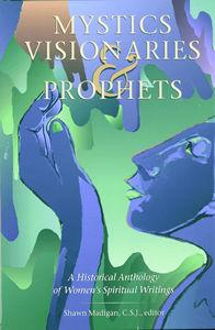 Mystics, Visionaries, and Prophets: A Historical Anthology of Women's Spiritual Writings