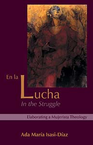 En la Lucha / In the Struggle: Elaborating a Mujerista Theology, Tenth-Anniversary Edition