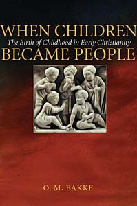 When Children Became People: The Birth of Childhood in Early Christianity