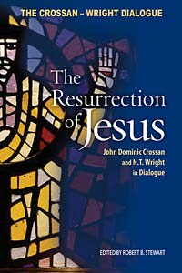 The Resurrection of Jesus: John Dominic Crossan and N. T. Wright in Dialogue
