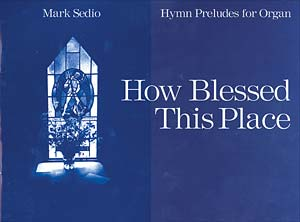 How Blessed This Place: Hymn Preludes for Organ