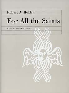 For All the Saints: Hymn Preludes for Funerals