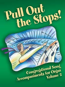 Pull Out the Stops!: Congregational Song Accompaniments for Organ, Volume 2