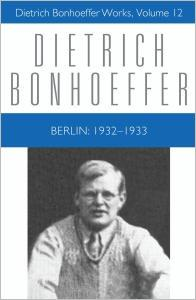 Berlin: 1932 - 1933: Dietrich Bonhoeffer Works, Volume 12