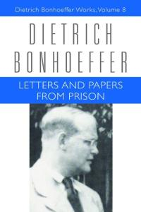 Letters and Papers from Prison: Dietrich Bonhoeffer Works, Volume 8