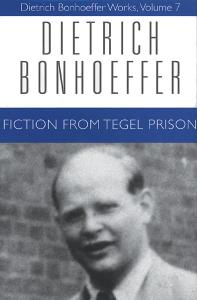 Fiction from Tegel Prison: Dietrich Bonhoeffer Works, Volume 7