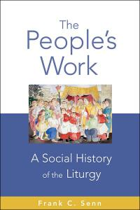 The People's Work, paperback edition: A Social History of the Liturgy