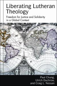 Liberating Lutheran Theology: Freedom for Justice and Solidarity in a Global Context