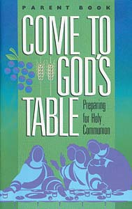 Come to God's Table, Preparing for Holy Communion: Parent Book
