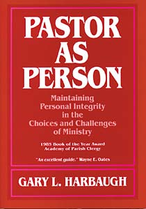 Pastor as Person: Maintaining Personal Integrity in the Choices & Challenges of Ministry