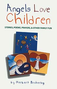 Angels Love Children: Stories, Poems, Prayers, & Other Family Fun