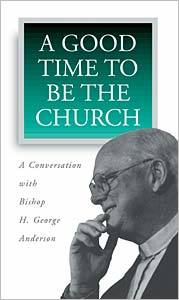 A Good Time to Be the Church: A Conversation with Bishop H. George Anderson