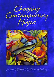 Choosing Contemporary Music: Seasonal, Topical, Lectionary Indexes