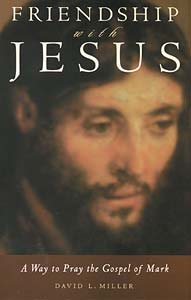 Friendship with Jesus: A Way to Pray the Gospel of Mark