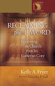 Reclaiming the ''L'' Word: Renewing the Church from Its Lutheran Core