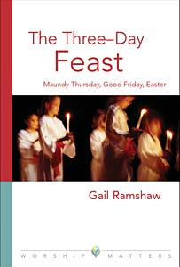 The Three-Day Feast: Maundy Thursday, Good Friday, and Easter