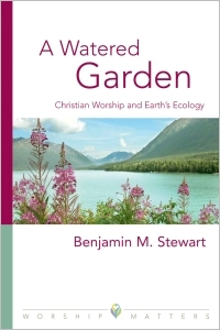 A Watered Garden: Christian Worship and Earth's Ecology
