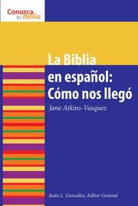 La Biblia en español: Cómo nos llegó: The Spanish Bible: How It Came to Be