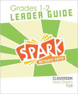 Spark Classroom / Year Green / Fall / Grades 1-2 / Leader Guide