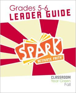 Spark Classroom / Year Green / Fall / Grades 5-6 / Leader Guide