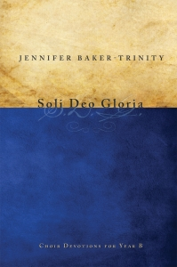 Soli Deo Gloria: Choir Devotions for Year B