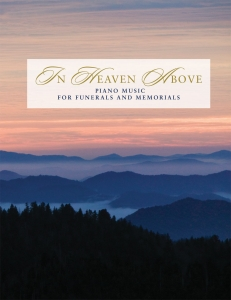 In Heaven Above: Piano Music for Funerals and Memorials