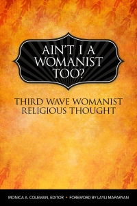 Ain't I a Womanist, Too?: Third Wave Womanist Religious Thought