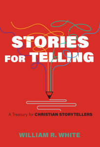 Stories for Telling: A Treasury for Christian Storytellers