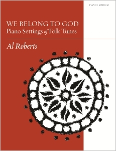We Belong to God: Piano Settings of Folk Tunes