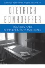 Indexes and Supplementary Materials: Dietrich Bonhoeffer Works, Volume 17