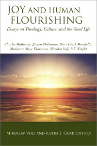 Joy and Human Flourishing: Essays on Theology, Culture, and the Good Life