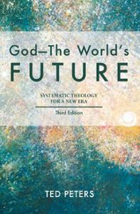 God--The World's Future: Systematic Theology for a New Era, Third Edition