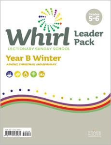Whirl Lectionary / Year B / Winter 2020-2021 / Grades 5-6 / Leader Pack